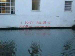 """I don't belive in Global Warming"" Bansky"